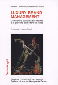 Foto Cover di Luxury brand management. Una visione completa sull'identità e la gestione del settore del lusso, Libro di Michel Chevalier,Gérald Mazzalovo, edito da Franco Angeli