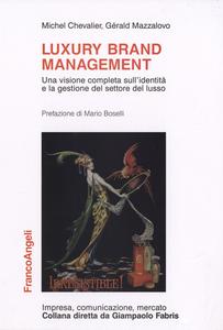 Libro Luxury brand management. Una visione completa sull'identità e la gestione del settore del lusso Michel Chevalier , Gérald Mazzalovo