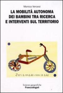 Libro La mobilità autonoma dei bambini tra ricerca e interventi sul territorio Monica Vercesi