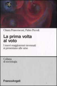 Libro La prima volta al voto. I nuovi maggiorenni ravennati si presentano alle urne Chiara Francesconi , Fabio Piccoli