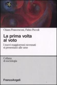 La prima volta al voto. I nuovi maggiorenni ravennati si presentano alle urne - Chiara Francesconi,Fabio Piccoli - copertina