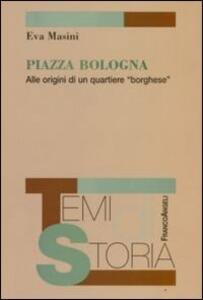 Piazza Bologna. Alle origini di un quartiere «borghese»