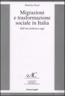 Migrazione e trasformazione sociale in Italia. Dall'età moderna a oggi - Patrizia Fazzi - copertina