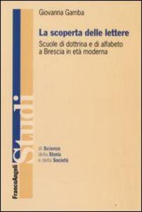 Libro La scoperta delle lettere. Scuole di dottrina e di alfabeto a Brescia in età moderna Giovanna Gamba