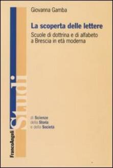 La scoperta delle lettere. Scuole di dottrina e di alfabeto a Brescia in età moderna - Giovanna Gamba - copertina