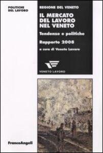 Libro Il mercato del lavoro nel Veneto. Tendenze e politiche. Rapporto 2008