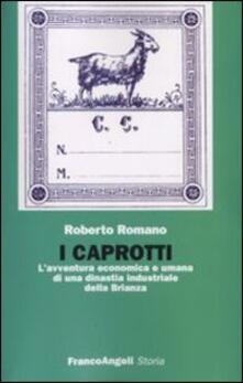 I Caprotti. L'avventura economica ed umana di una dinastia industriale della Brianza - Roberto Romano - copertina