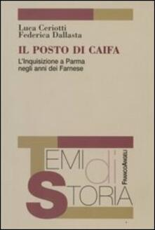 Il posto di Caifa. L'Inquisizione a Parma negli anni dei Farnese - Luca Ceriotti,Federica Dallasta - copertina