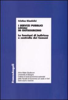 I servizi pubblici locali in outsourcing. Le funzioni di indirizzo e controllo dei comuni - Cristina Gianfelici - copertina
