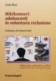 Hikikomori: adolescenti in volontaria reclusione - Carla Ricci - copertina