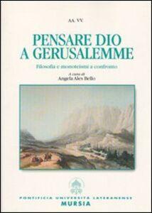 Libro Pensare Dio a Gerusalemme. Filosofia e monoteismi a confronto Angela Ales Bello