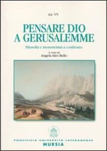 Pensare Dio a Gerusalemme. Filosofia e monoteismi a confronto - Angela Ales Bello - copertina