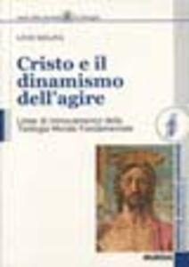 Libro Cristo e il dinamismo dell'agire. Linee di rinnovamento della teologia morale fondamentale Livio Melina