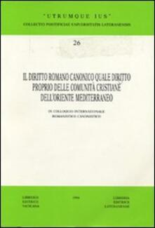 Il diritto romano canonico quale diritto proprio delle comunità cristiane dell'Oriente Mediterraneo. 9° Colloquio internazionale romanistico-canonistico - copertina