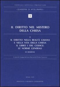 Il diritto nel mistero della Chiesa. Vol. 1: Il diritto nella realtà umana e nella vita della Chiesa. Il libro I del Codice: Le norme generali.