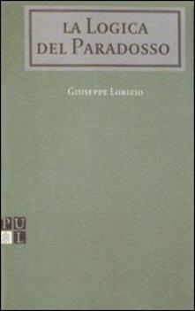La logica del paradosso. In teologia fondamentale - Giuseppe Lorizio - copertina