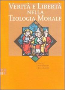 Libro Verità e libertà nella teologia morale Livio Melina