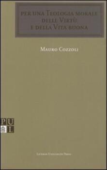 Per una teologia morale delle virtù e della vita buona - Mauro Cozzoli - copertina