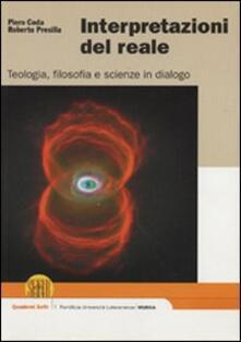 Interpretazioni del reale. Teologia, filosofia e scienze in dialogo - Piero Coda,Roberto Presilla - copertina