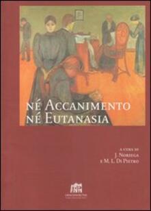 Nè accanimento nè eutanasia - José Noriega,Maria Luisa Di Pietro - copertina