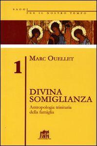 Foto Cover di Divina somiglianza. Antropologia trinitaria della famiglia, Libro di Marc Ouellet, edito da Lateran University Press