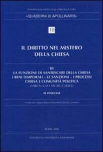 Diritto nel mistero della Chiesa. Vol. 3: La funzione di santificare della Chiesa - I beni temporali - Le sanzioni - I processi - Chiesa e comunità politica.