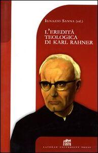 Libro L' eredità teologica di Karl Rahner Ignazio Sanna
