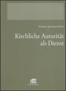 Kirchliche Autorität als Dienst - Thomas J. Welz - copertina
