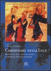 Libro Camminare nella luce. Prospettive della teologia morale a partire da Veritatis splendor