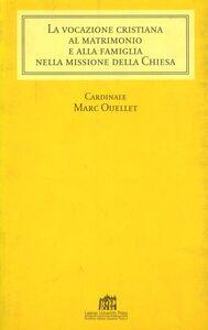 Foto Cover di Vocazione cristiana al matrimonio e alla famiglia, Libro di Marc Ouellet, edito da Lateran University Press