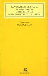 Libro Vocazione cristiana al matrimonio e alla famiglia Marc Ouellet