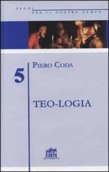Teo-logia. La parola di Dio nelle parole dell'uomo - Piero Coda - copertina