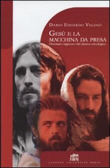 Gesù e la macchina da presa. Dizionario ragionato del cinema cristologico - Dario Edoardo Viganò - copertina