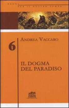 Il dogma del Paradiso. Antefatti differenze semantiche sinistre interpretazioni. Vol. 6 - Andrea Vaccaro - copertina