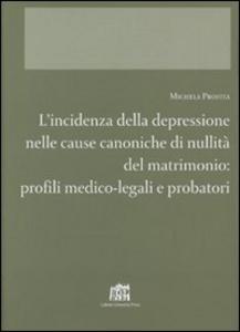 Libro L' incidenza della depressione nelle cause canoniche di nullità del matrimonio. Profili medico-legali e probatori Michela Profita
