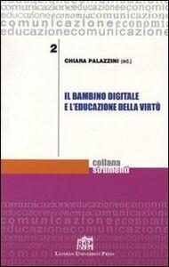 Foto Cover di Il bambino digitale e l'educazione della virtù, Libro di Chiara Palazzini, edito da Lateran University Press