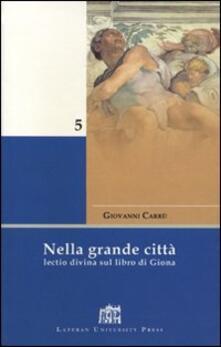 Nella grande città. Lectio divina sul Libro di Giona - Giovanni Carrù - copertina
