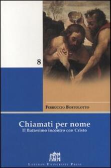 Chiamati per nome. Il battesimo incontro con Cristo - Ferruccio Bortolotto - copertina