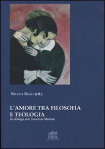 Libro L' amore tra filosofia e teologia. In dialogo con Jean-Luc Marion Nicola Reali
