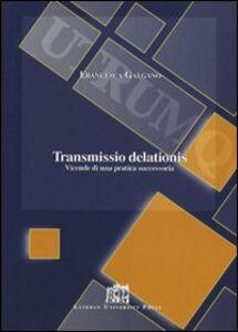 Libro Transmissio delationis. Vicende di una pratica successoria Francesca Galgano