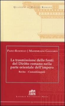 La trasmissione delle fonti del Diritto Romano nella parte Orientale dell'Impero. Berito - Costantinopoli - Paolo Randello,Massimiliano Gagliardi - copertina