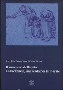Libro Il cammino della vita: l'educazione una sfida per la morale Juan J. Perez-Soba , Oana Gotia
