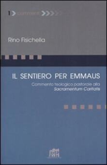 Il sentiero per Emmaus. Commento teologico pastorale alla Sacramentum caritatis - Rino Fisichella - copertina