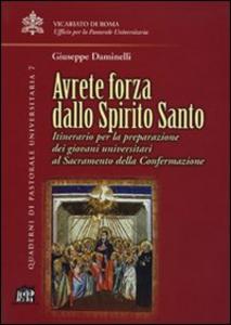 Libro Avrete forza dallo Spirito Santo. Itinerario per la preparazione dei giovani universitari al sacramento della confermazione Giuseppe Daminelli