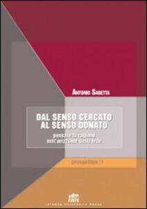 Foto Cover di Dal senso cercato al senso donato. Pensare la ragione nell'orizzonte della fede, Libro di Antonio Sabetta, edito da Lateran University Press