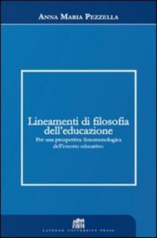 Lineamenti di filosofia dell'educazione. Per una prospettiva fenomenologica dell'evento educativo - Anna Maria Pezzella - copertina
