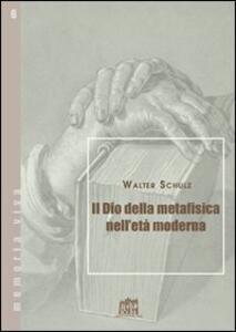 Libro Il Dio della metafisica nell'età moderna Walter Schulz