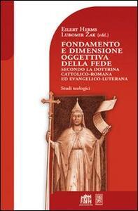 Fondamento e dimensione oggettiva della fede secondo la dottrina cattolica romana ed evangelico luterana