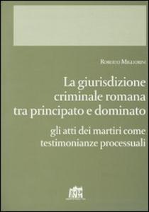 Libro Giurisdizione criminale romana tra principato e dominato. Gli atti dei martiri come testimonianze processuali Roberto Migliorini