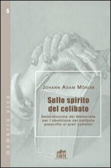 Sullo spirito del celibato. Delucidazione del memoriale per l'abolizione del celibato prescritto ai preti cattolici - Johann Adam Möhler - copertina